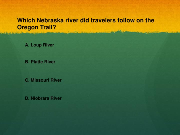 Which Nebraska river did travelers follow on the Oregon Trail?