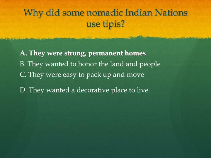 Why did some nomadic Indian Nations use tipis?