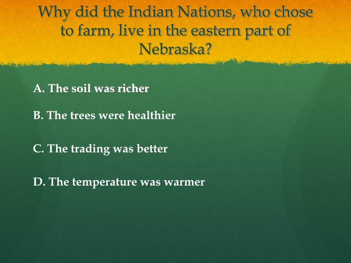 Why did the Indian Nations, who chose to farm, live in the eastern part of Nebraska?