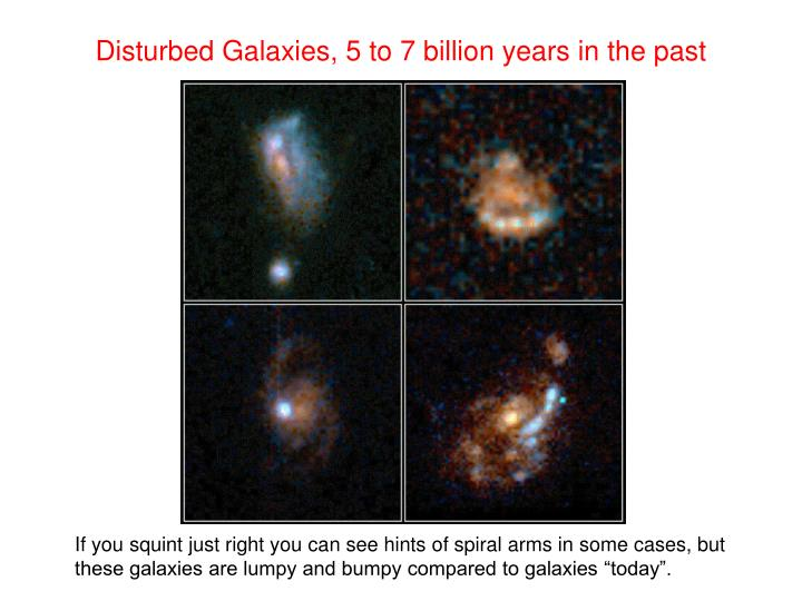 Disturbed Galaxies, 5 to 7 billion years in the past