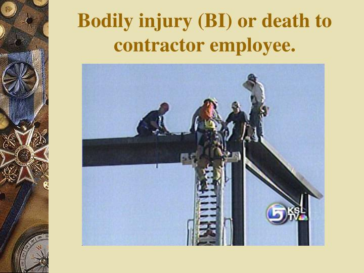 Bodily injury (BI) or death to contractor employee.
