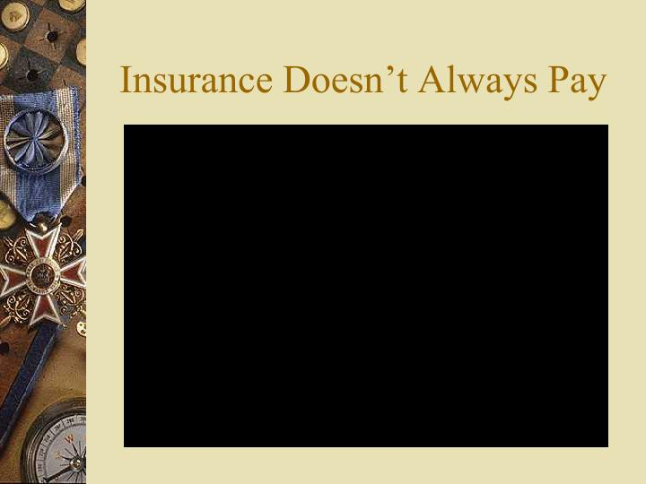 Insurance Doesn't Always Pay