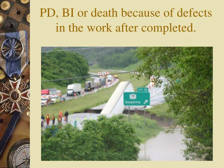 PD, BI or death because of defects in the work after completed.