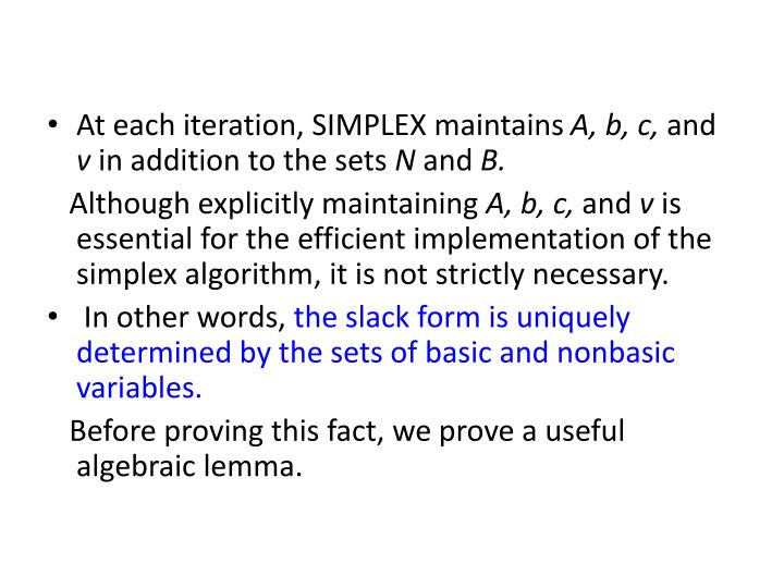 At each iteration, SIMPLEX maintains