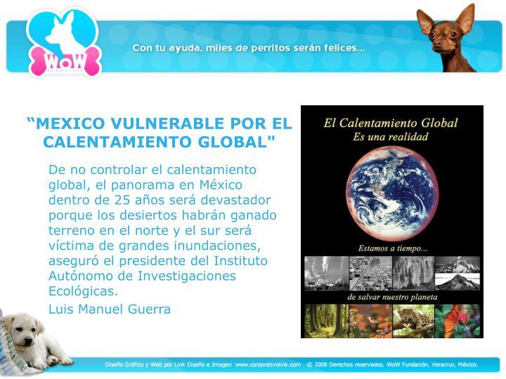 """""""MEXICO VULNERABLE POR EL CALENTAMIENTO GLOBAL"""""""