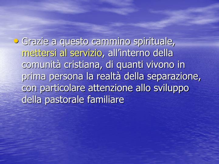 Grazie a questo cammino spirituale,