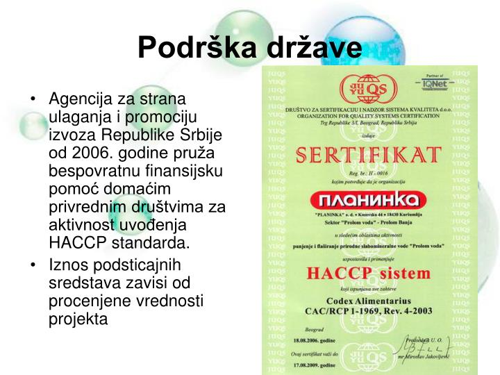 Agencija za strana ulaganja i promociju izvoza Republike Srbije od 2006. godine pruža bespovratnu finansijsku pomoć domaćim privrednim društvima za aktivnost uvođenja HACCP standarda.
