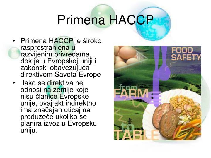 Primena HACCP je široko rasprostranjena u razvijenim privredama, dok je u Evropskoj uniji i zakonski obavezujuća direktivom Saveta Evrope