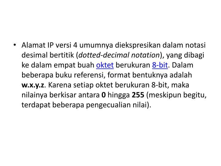 Alamat IP versi 4 umumnya diekspresikan dalam notasi desimal bertitik (