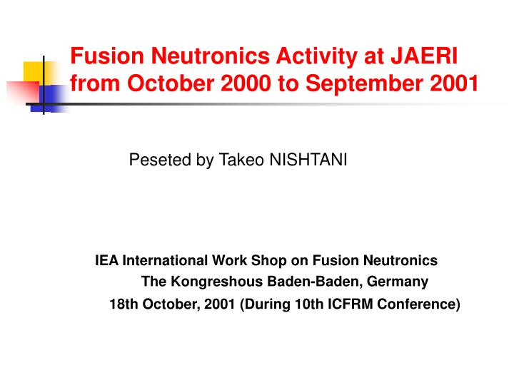 Fusion neutronics activity at jaeri from october 2000 to september 2001