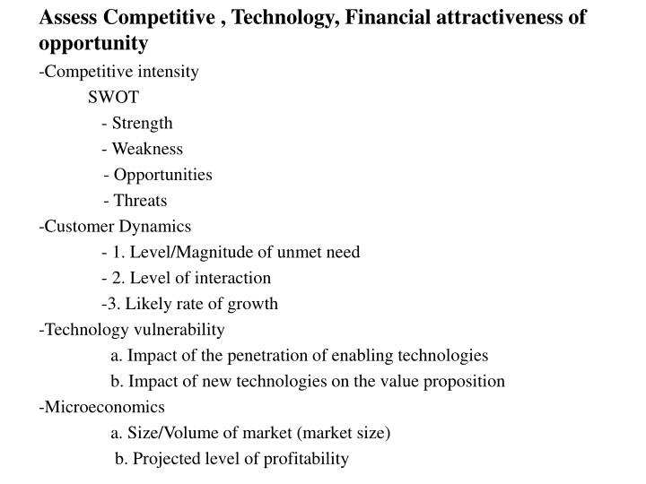Assess Competitive , Technology, Financial attractiveness of opportunity