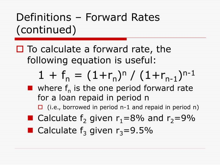 Definitions – Forward Rates (continued)