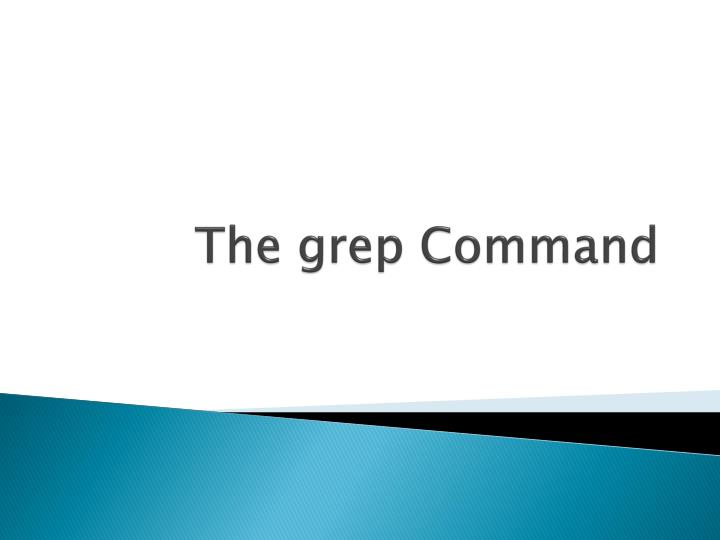 The grep command