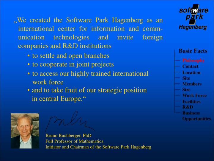 """We created the Software Park Hagenberg as an international center for information and comm-unication technologies and invite foreign companies and R&D institutions"