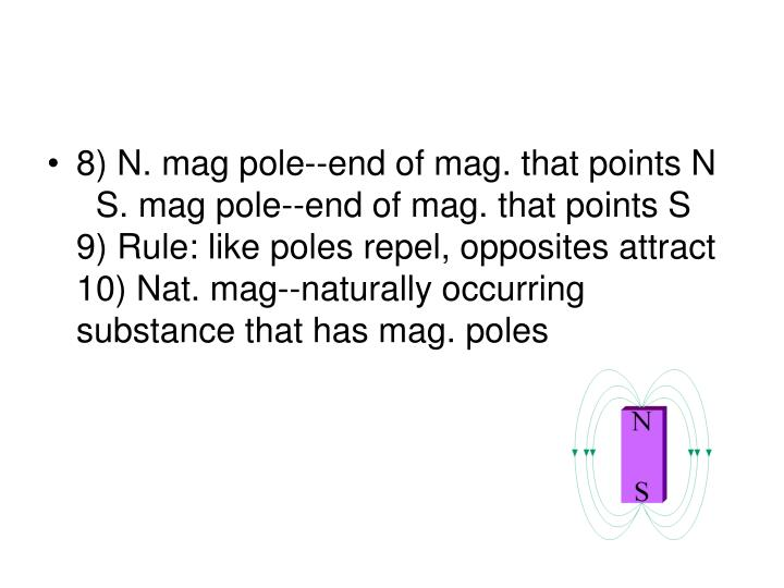 8) N. mag pole--end of mag. that points N