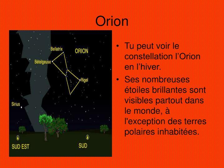 Tu peut voir le constellation l'Orion en l'hiver.