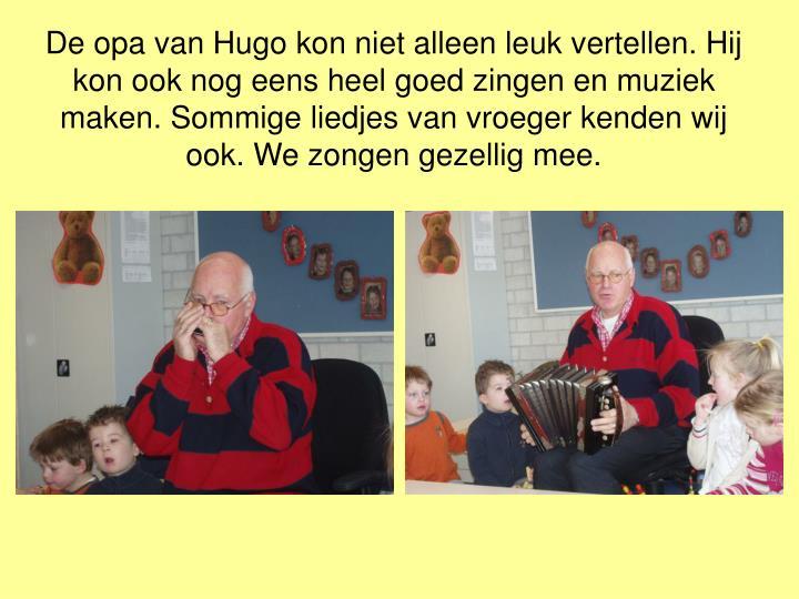 De opa van Hugo kon niet alleen leuk vertellen. Hij kon ook nog eens heel goed zingen en muziek maken. Sommige liedjes van vroeger kenden wij ook. We zongen gezellig mee.