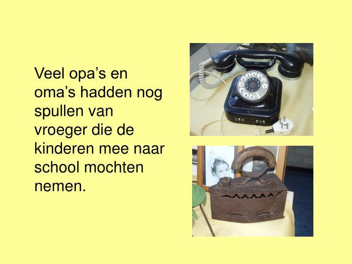 Veel opa's en oma's hadden nog spullen van vroeger die de kinderen mee naar school mochten nemen.