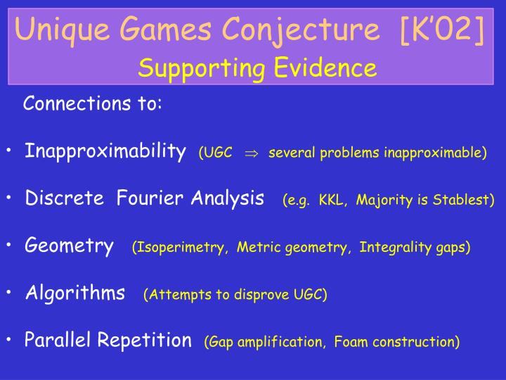 Unique Games Conjecture  [K'02]