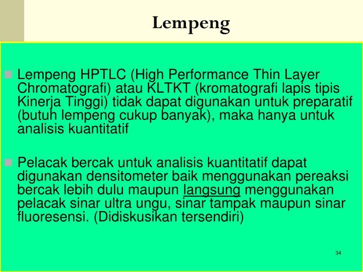 Lempeng HPTLC (High Performance Thin Layer Chromatografi) atau KLTKT (kromatografi lapis tipis Kinerja Tinggi) tidak dapat digunakan untuk preparatif