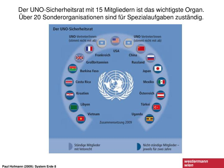 Der UNO-Sicherheitsrat mit 15 Mitgliedern ist das wichtigste Organ. Über 20 Sonderorganisationen sind für Spezialaufgaben zuständig.