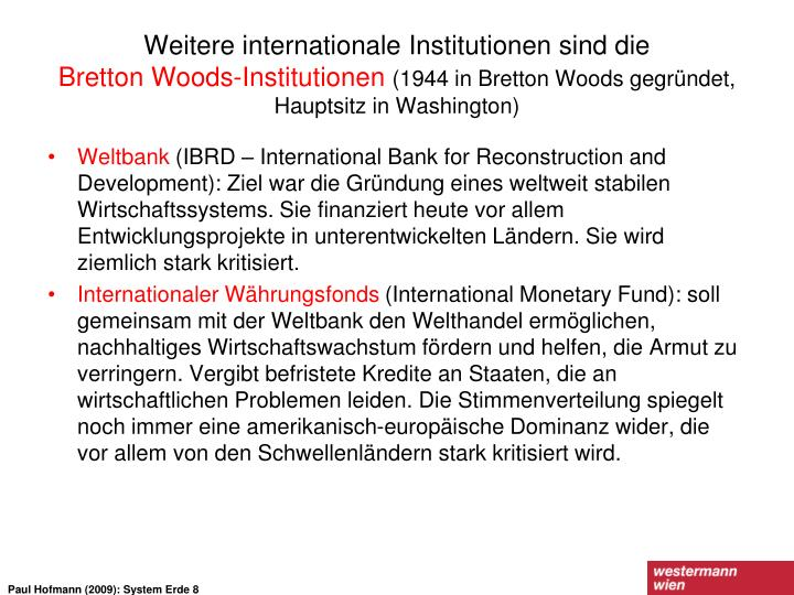 Weitere internationale Institutionen sind die