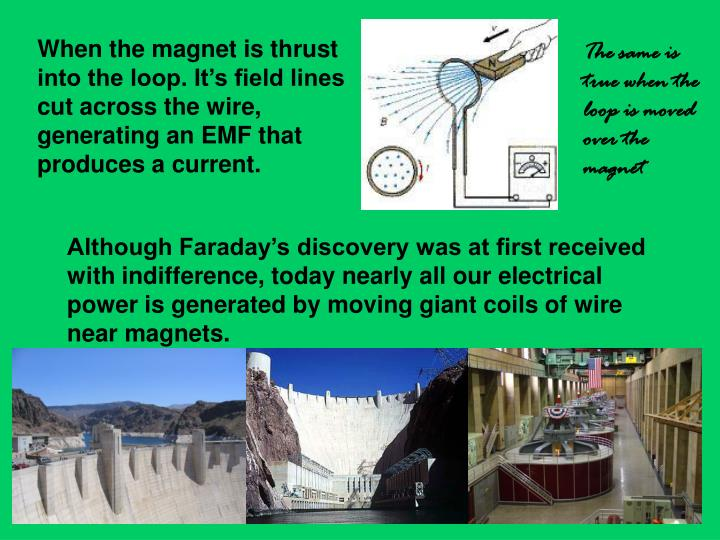When the magnet is thrust into the loop. It's field lines cut across the wire, generating an EMF that produces a current.