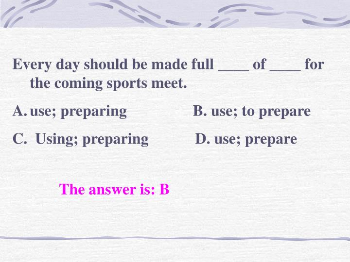 Every day should be made full ____ of ____ for the coming sports meet.
