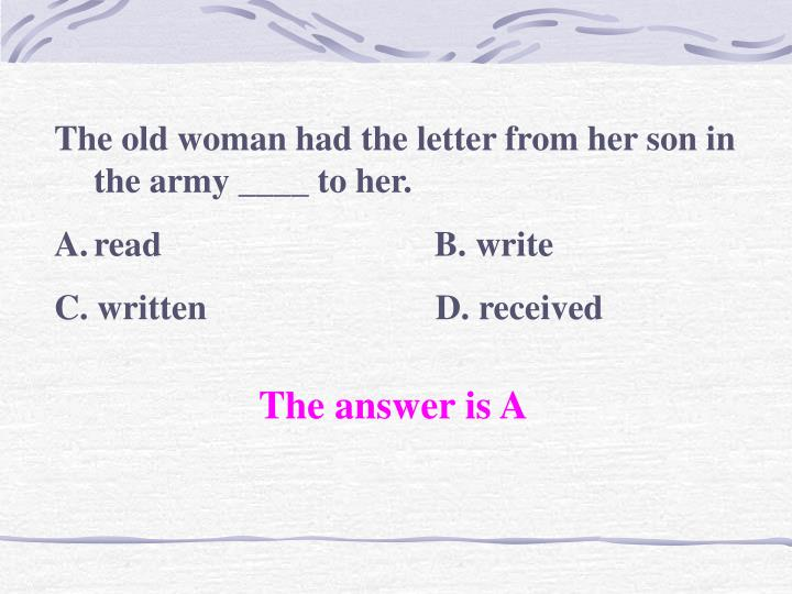 The old woman had the letter from her son in the army ____ to her.