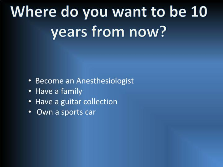 Where do you want to be 10 years from now?