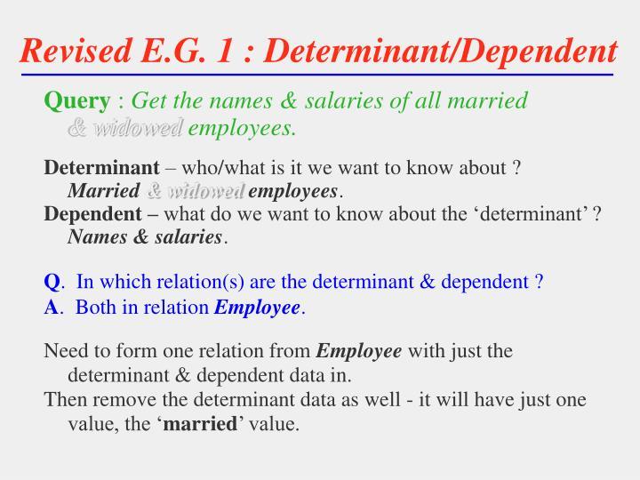 Revised E.G. 1 : Determinant/Dependent
