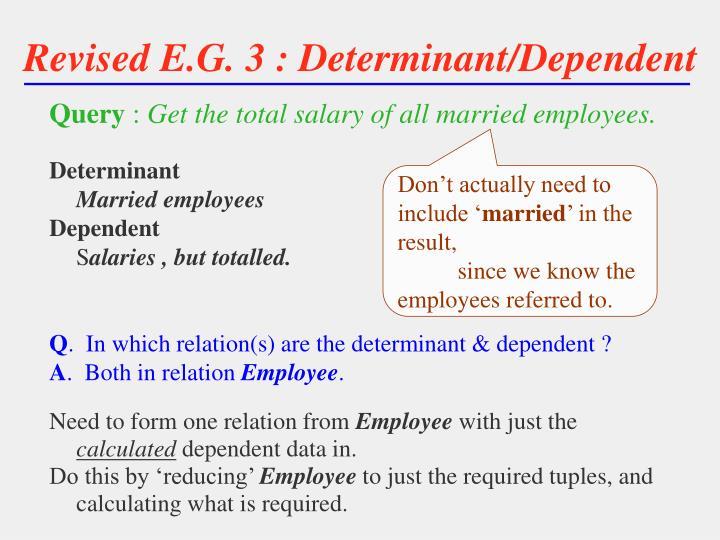 Revised E.G. 3 : Determinant/Dependent