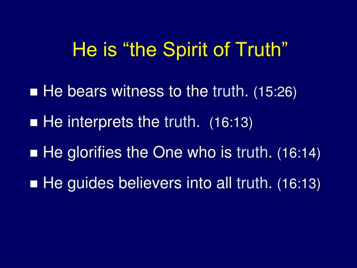 "He is ""the Spirit of Truth"""