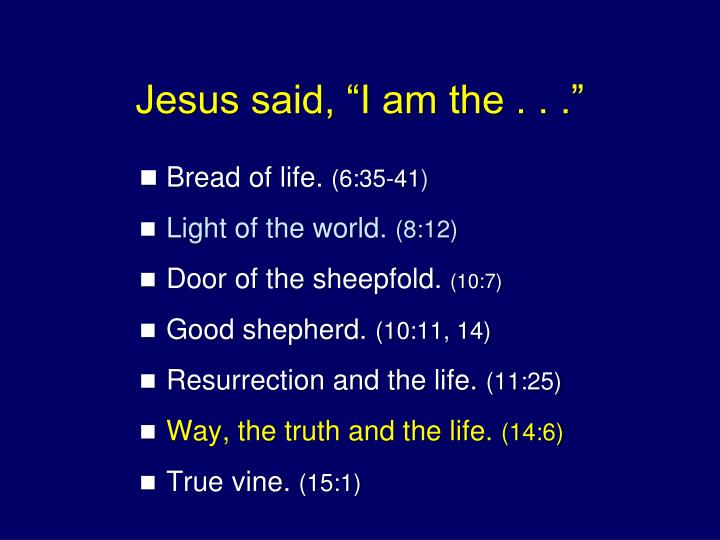 "Jesus said, ""I am the . . ."""