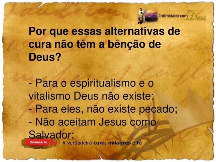 Por que essas alternativas de cura não têm a bênção de Deus?