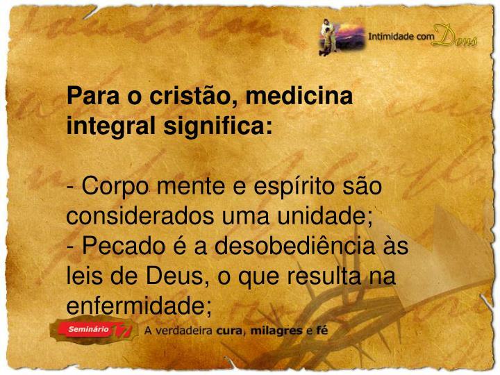 Para o cristão, medicina integral significa: