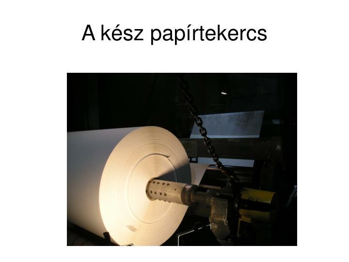 A kész papírtekercs