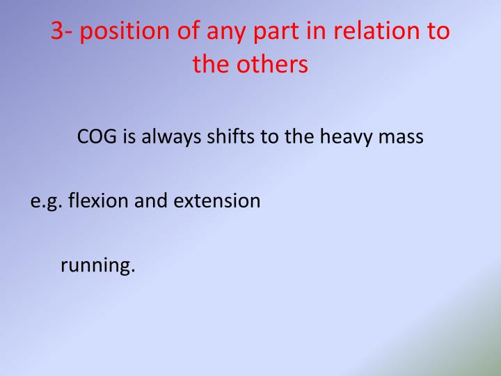 3- position of any part in relation to the others