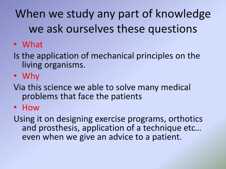 When we study any part of knowledge  we ask ourselves these questions
