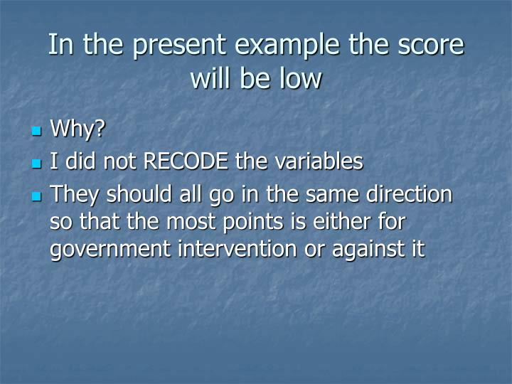 In the present example the score will be low
