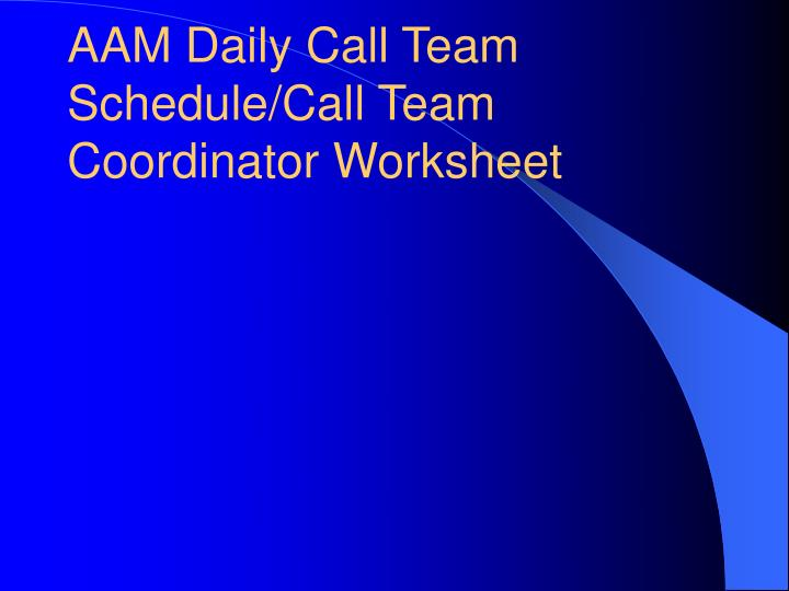 AAM Daily Call Team Schedule/Call Team Coordinator Worksheet