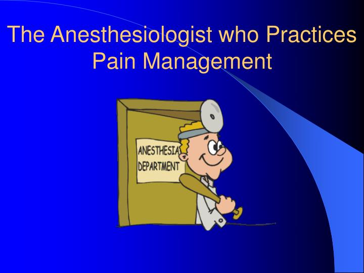 The Anesthesiologist who Practices Pain Management
