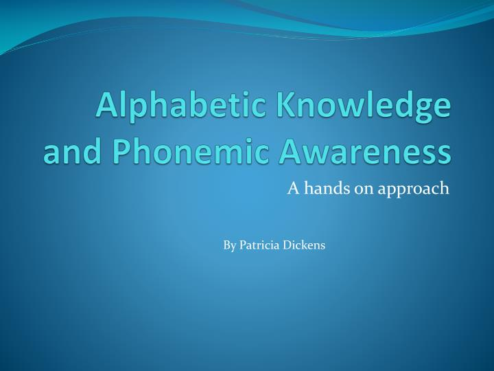 Alphabetic knowledge and phonemic awareness