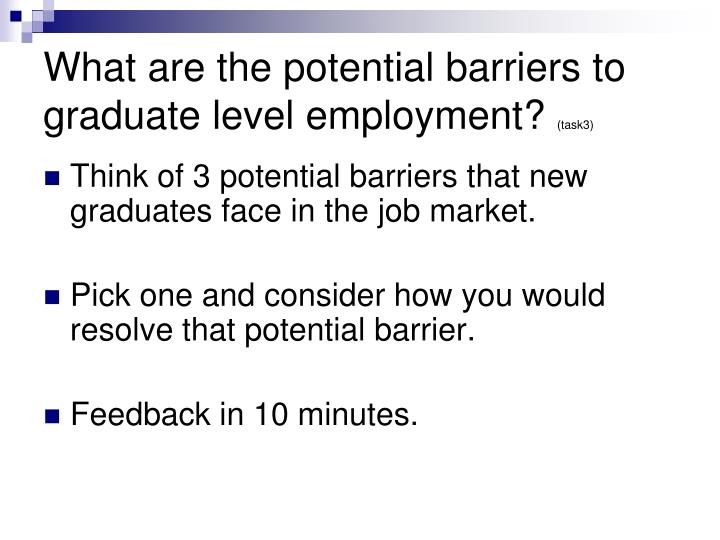 What are the potential barriers to graduate level employment?