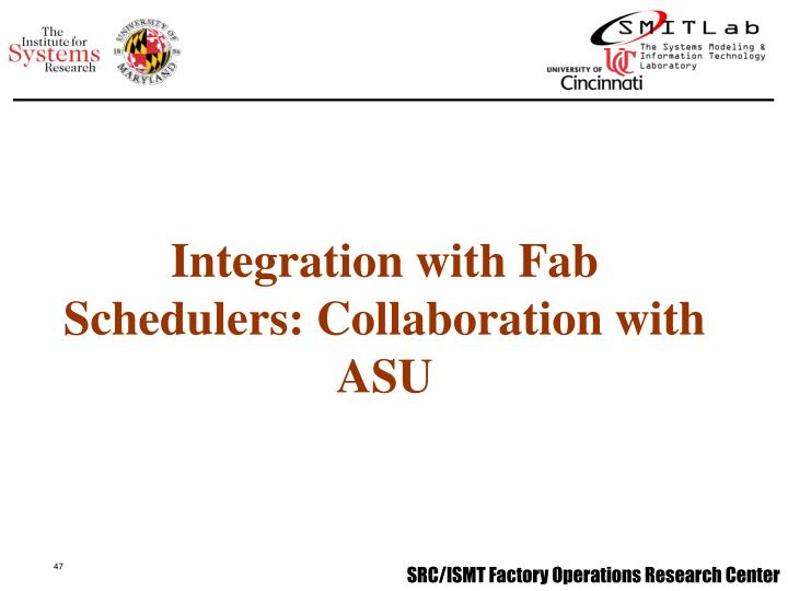 Integration with Fab Schedulers: Collaboration with ASU