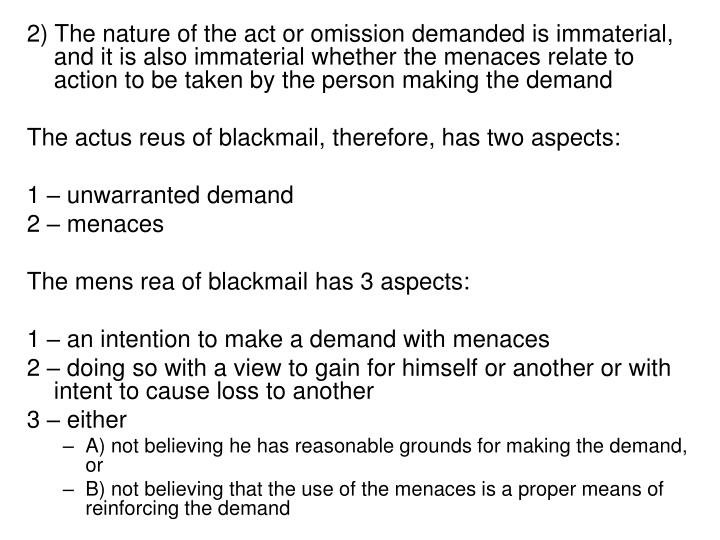 2) The nature of the act or omission demanded is immaterial, and it is also immaterial whether the menaces relate to action to be taken by the person making the demand