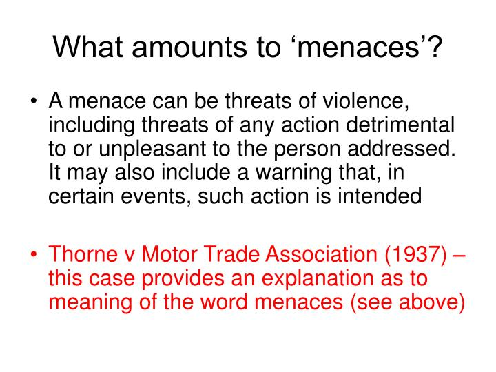 What amounts to 'menaces'?