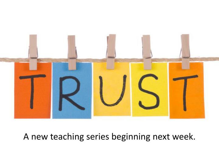 A new teaching series beginning next week.