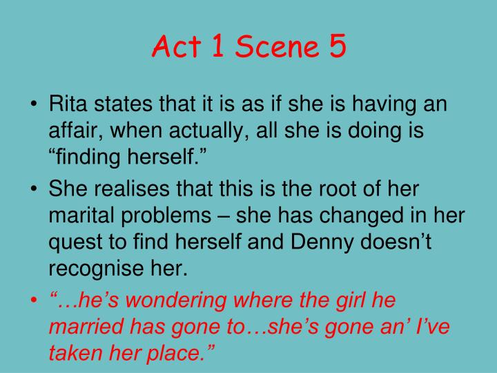 act 1 scene 1 summary of educating rita Educating rita notes by adri sometimes students make the best teachers act 2 and to turn into somebody similar to him, immersed in the world of literature and high education, but a depressed man and frustrated poet too act 1 scene 5 saturday.