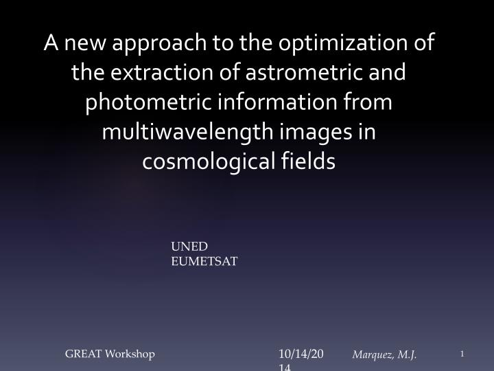 A new approach to the optimization of the extraction of astrometric and photometric information from multiwavelength images in  cosmological fields